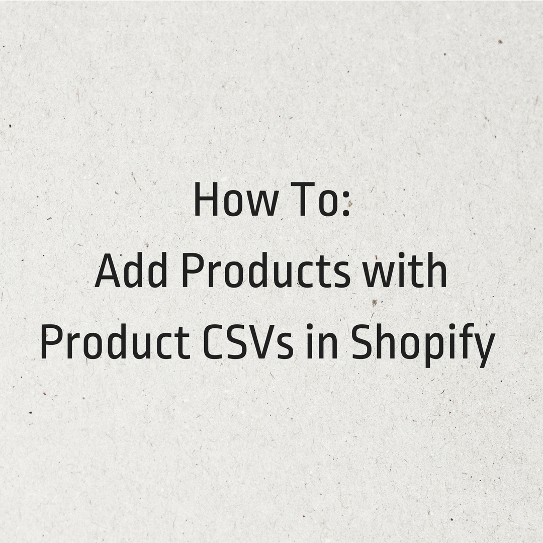 How To: Add Products with Product CSVs in Shopify - 1Digital®